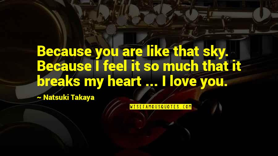 Because I Love You Quotes By Natsuki Takaya: Because you are like that sky. Because I