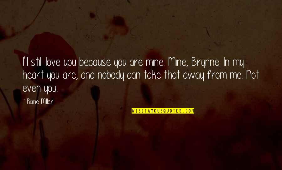 Because I Love You Quotes By Raine Miller: I'll still love you because you are mine.