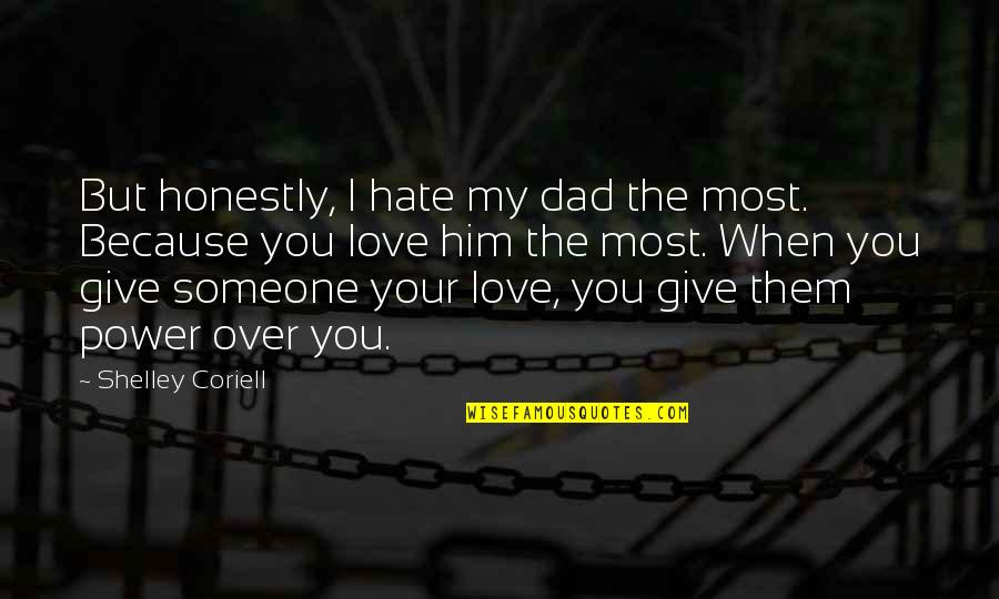 Because I Love You Quotes By Shelley Coriell: But honestly, I hate my dad the most.