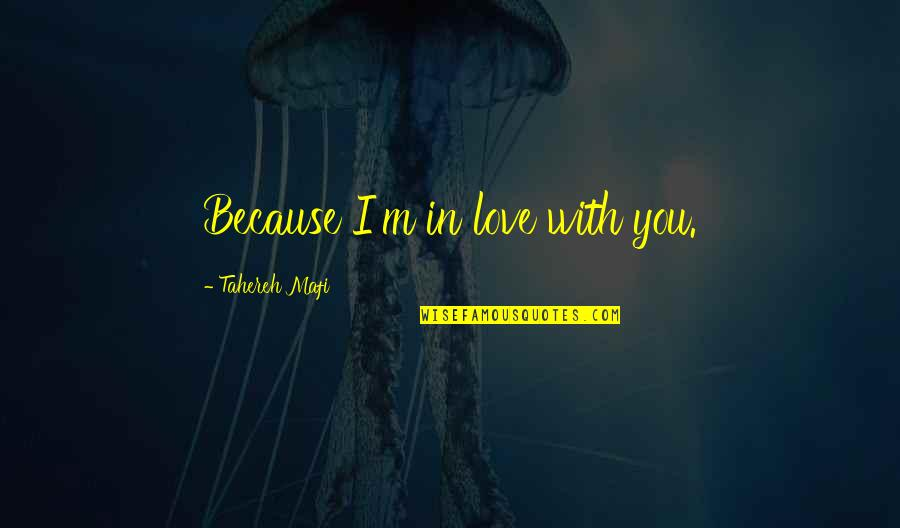 Because I Love You Quotes By Tahereh Mafi: Because I'm in love with you.