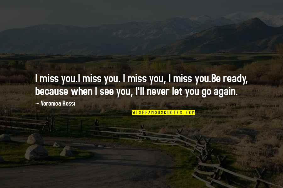 Because I Love You Quotes By Veronica Rossi: I miss you.I miss you. I miss you,