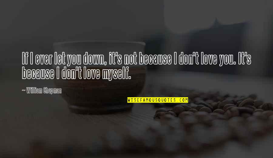 Because I Love You Quotes By William Chapman: If I ever let you down, it's not