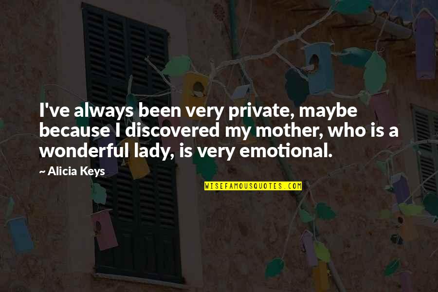 Because I'm A Lady Quotes By Alicia Keys: I've always been very private, maybe because I