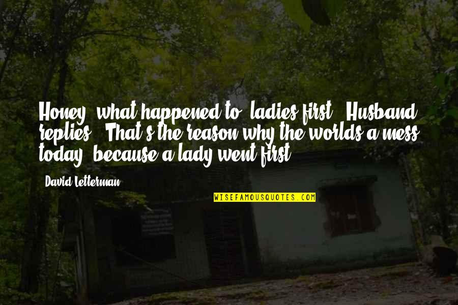 """Because I'm A Lady Quotes By David Letterman: Honey, what happened to """"ladies first""""? Husband replies,"""