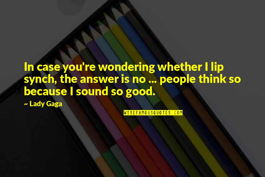 Because I'm A Lady Quotes By Lady Gaga: In case you're wondering whether I lip synch,