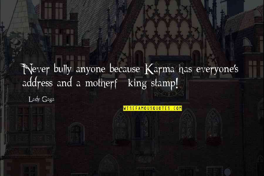 Because I'm A Lady Quotes By Lady Gaga: Never bully anyone because Karma has everyone's address