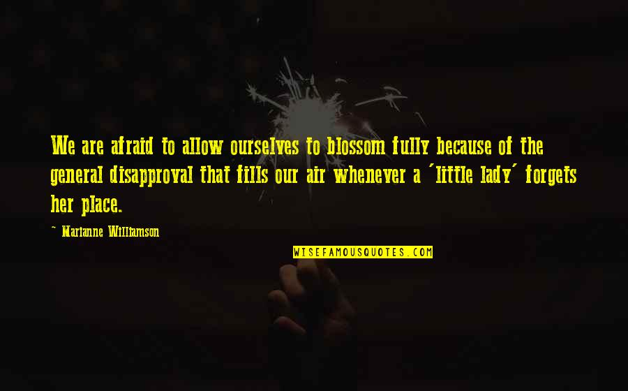 Because I'm A Lady Quotes By Marianne Williamson: We are afraid to allow ourselves to blossom