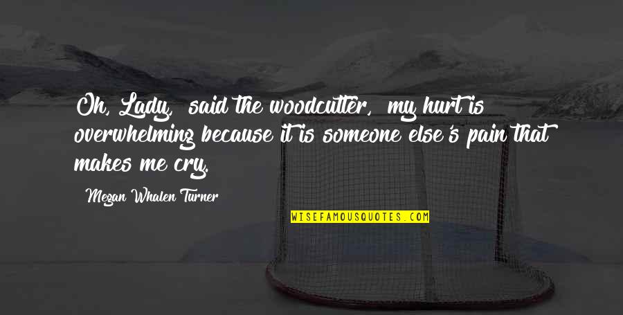 """Because I'm A Lady Quotes By Megan Whalen Turner: Oh, Lady,"""" said the woodcutter, """"my hurt is"""