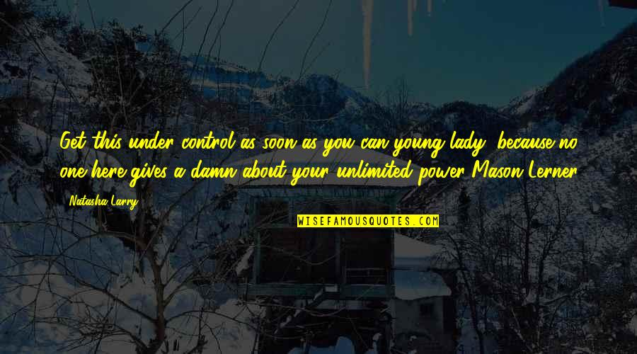 Because I'm A Lady Quotes By Natasha Larry: Get this under control as soon as you