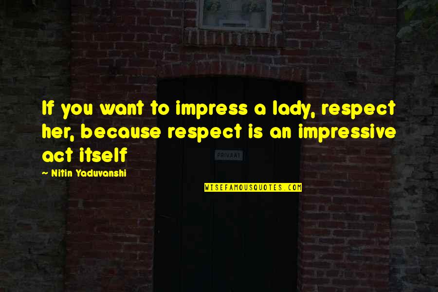 Because I'm A Lady Quotes By Nitin Yaduvanshi: If you want to impress a lady, respect