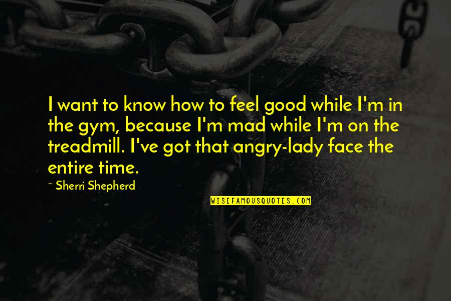 Because I'm A Lady Quotes By Sherri Shepherd: I want to know how to feel good