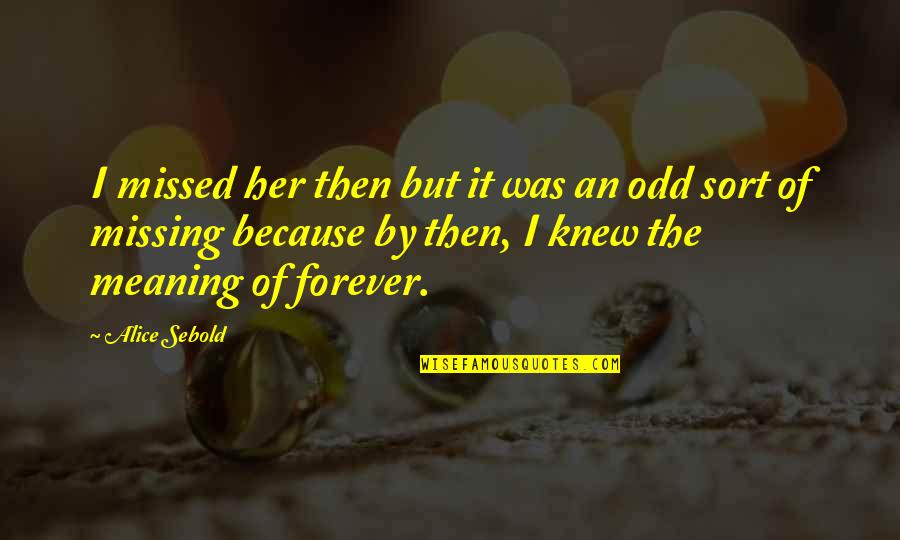 Because Of Her Quotes By Alice Sebold: I missed her then but it was an