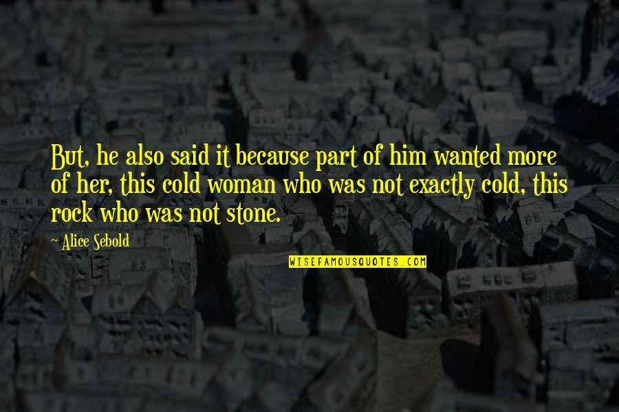 Because Of Her Quotes By Alice Sebold: But, he also said it because part of
