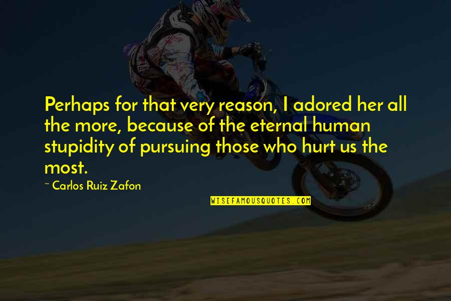 Because Of Her Quotes By Carlos Ruiz Zafon: Perhaps for that very reason, I adored her