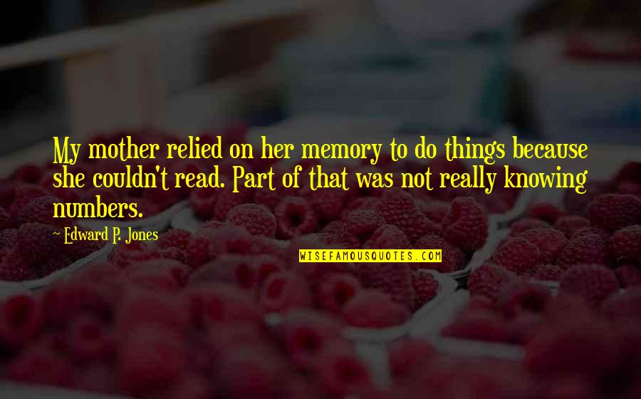 Because Of Her Quotes By Edward P. Jones: My mother relied on her memory to do