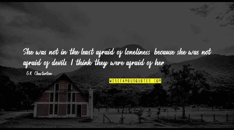 Because Of Her Quotes By G.K. Chesterton: She was not in the least afraid of