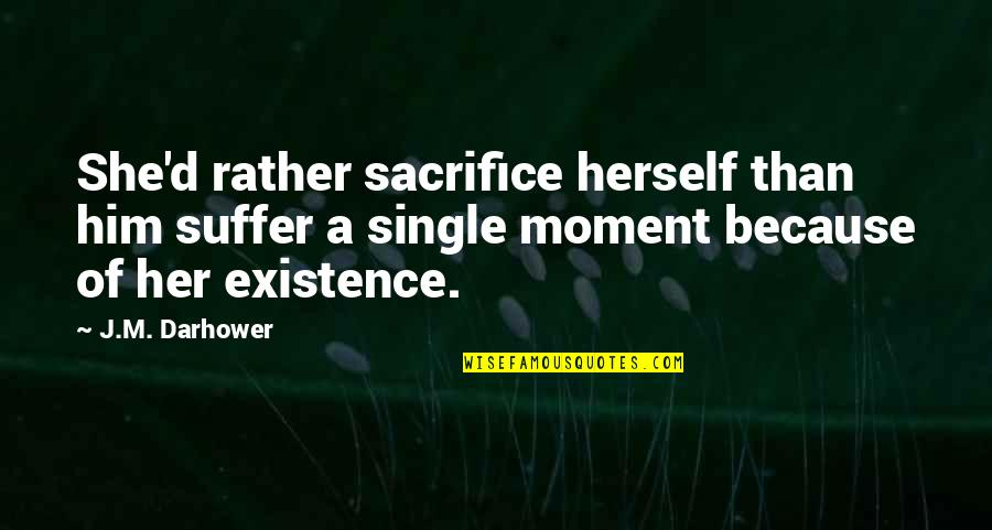 Because Of Her Quotes By J.M. Darhower: She'd rather sacrifice herself than him suffer a