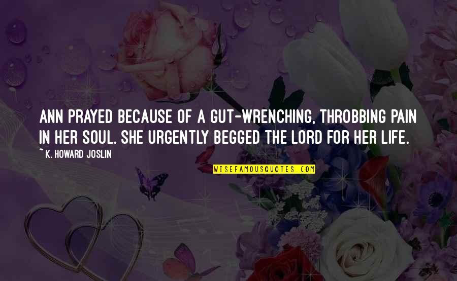Because Of Her Quotes By K. Howard Joslin: Ann prayed because of a gut-wrenching, throbbing pain