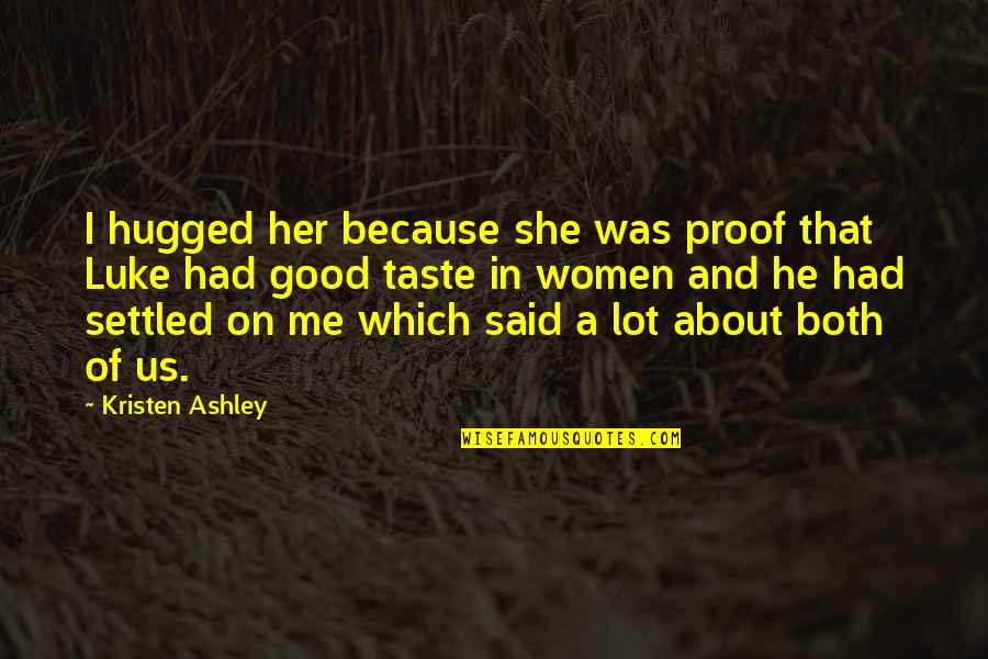 Because Of Her Quotes By Kristen Ashley: I hugged her because she was proof that