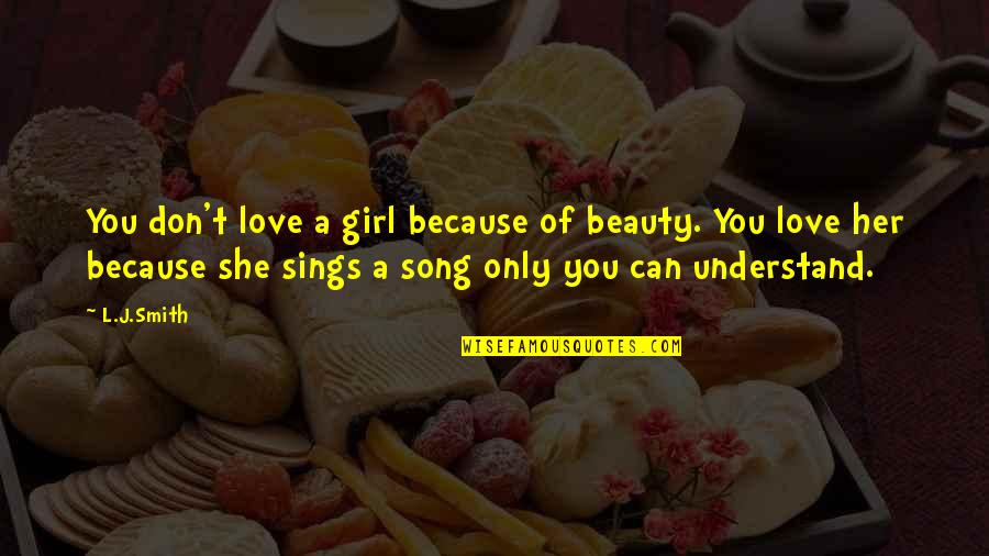 Because Of Her Quotes By L.J.Smith: You don't love a girl because of beauty.