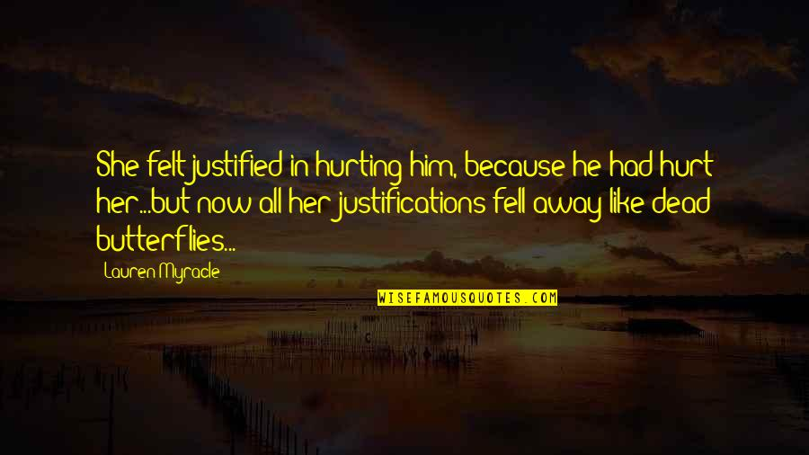 Because Of Her Quotes By Lauren Myracle: She felt justified in hurting him, because he