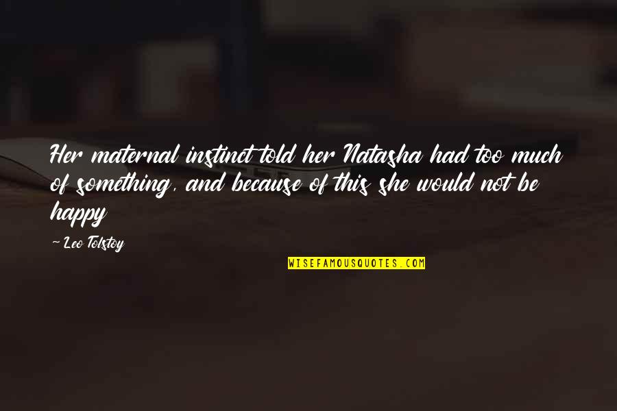 Because Of Her Quotes By Leo Tolstoy: Her maternal instinct told her Natasha had too