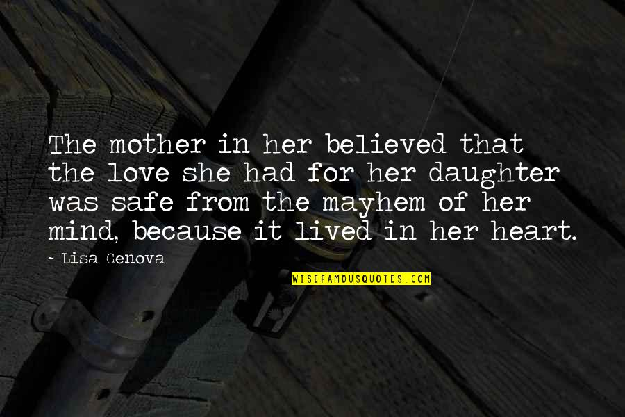 Because Of Her Quotes By Lisa Genova: The mother in her believed that the love