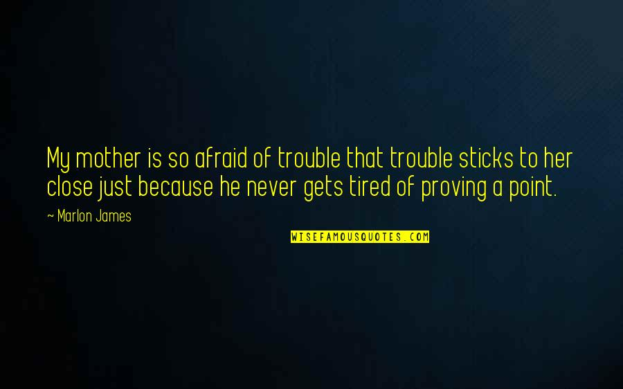 Because Of Her Quotes By Marlon James: My mother is so afraid of trouble that