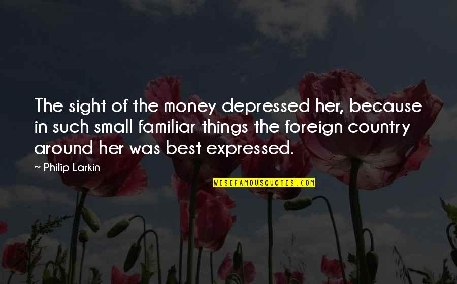 Because Of Her Quotes By Philip Larkin: The sight of the money depressed her, because