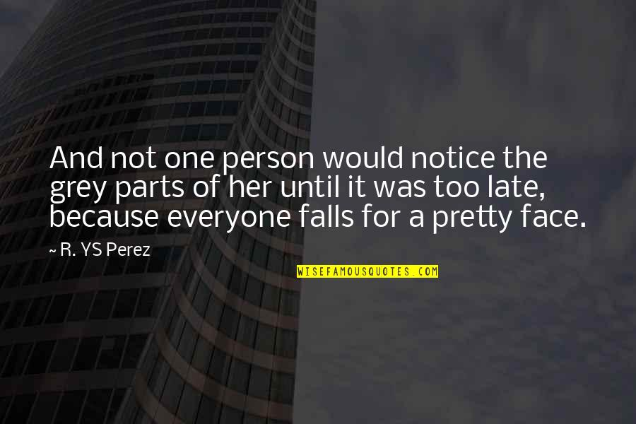 Because Of Her Quotes By R. YS Perez: And not one person would notice the grey