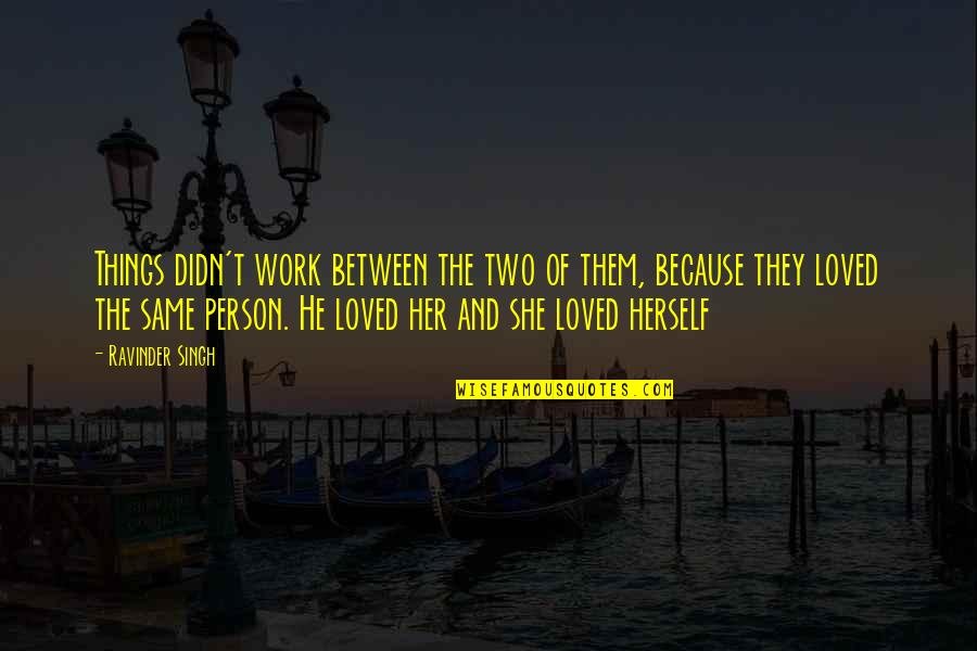Because Of Her Quotes By Ravinder Singh: Things didn't work between the two of them,