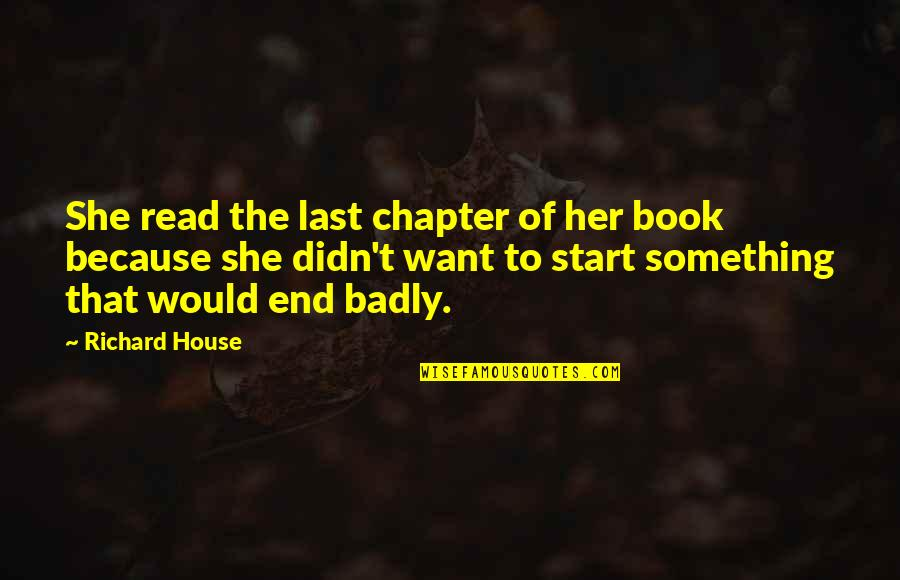 Because Of Her Quotes By Richard House: She read the last chapter of her book