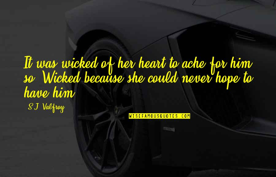 Because Of Her Quotes By S.J. Valfroy: It was wicked of her heart to ache