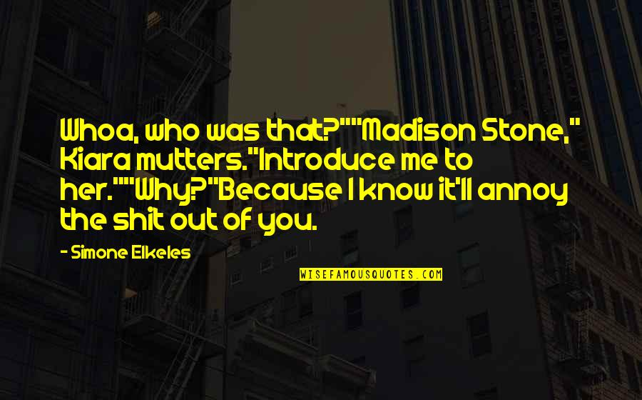"Because Of Her Quotes By Simone Elkeles: Whoa, who was that?""""Madison Stone,"" Kiara mutters.""Introduce me"