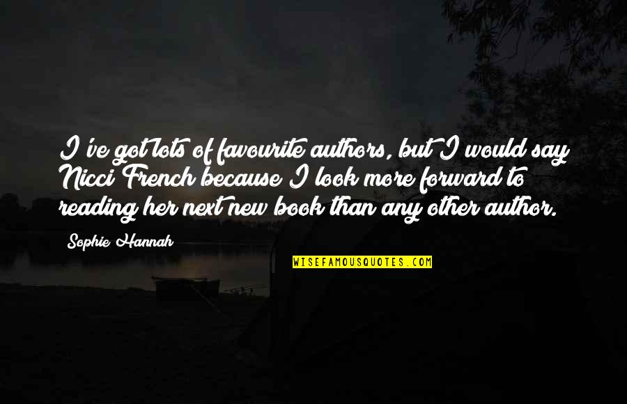 Because Of Her Quotes By Sophie Hannah: I've got lots of favourite authors, but I