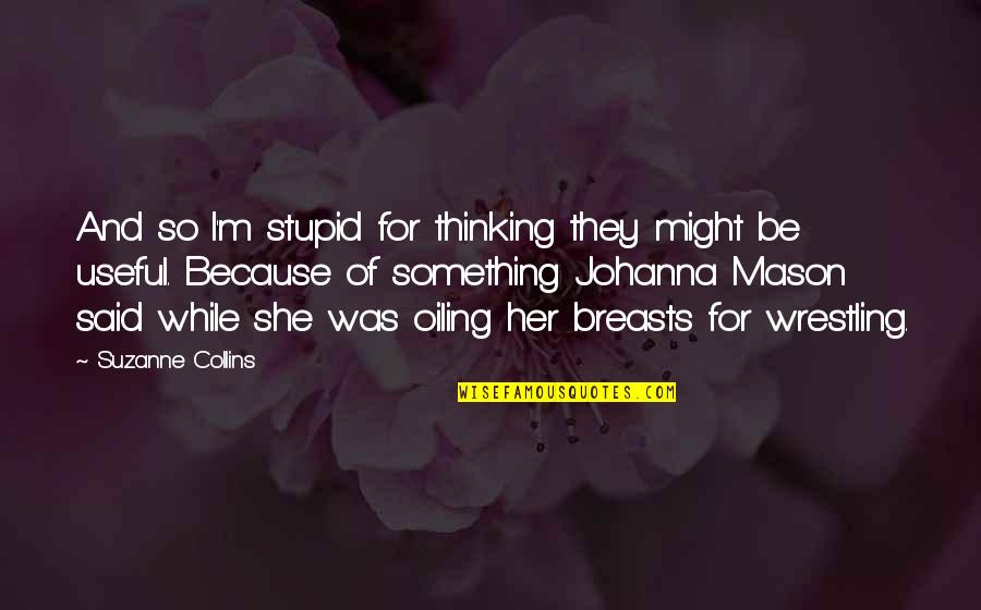 Because Of Her Quotes By Suzanne Collins: And so I'm stupid for thinking they might