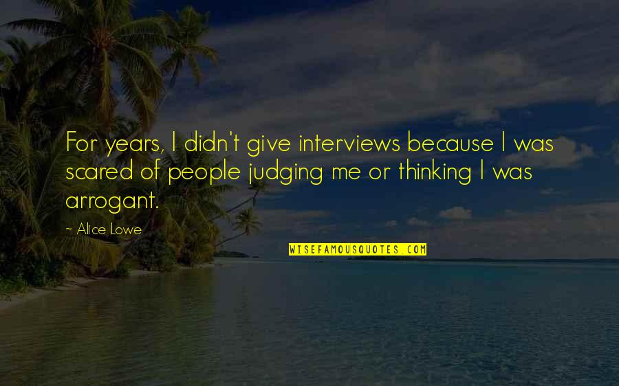 Because Of You I Didn't Give Up Quotes By Alice Lowe: For years, I didn't give interviews because I