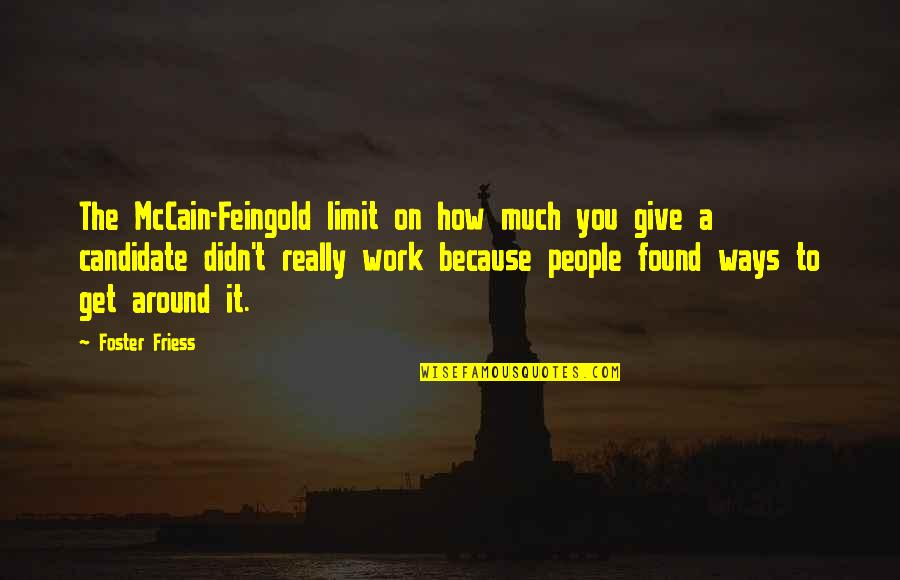 Because Of You I Didn't Give Up Quotes By Foster Friess: The McCain-Feingold limit on how much you give