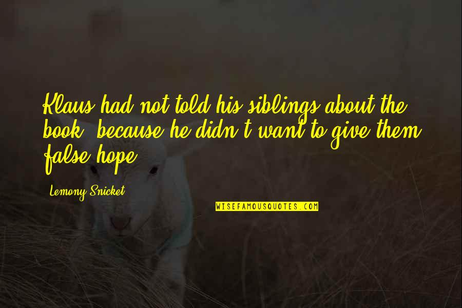 Because Of You I Didn't Give Up Quotes By Lemony Snicket: Klaus had not told his siblings about the