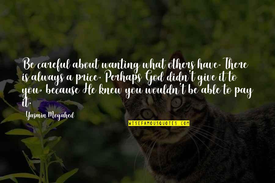 Because Of You I Didn't Give Up Quotes By Yasmin Mogahed: Be careful about wanting what others have. There