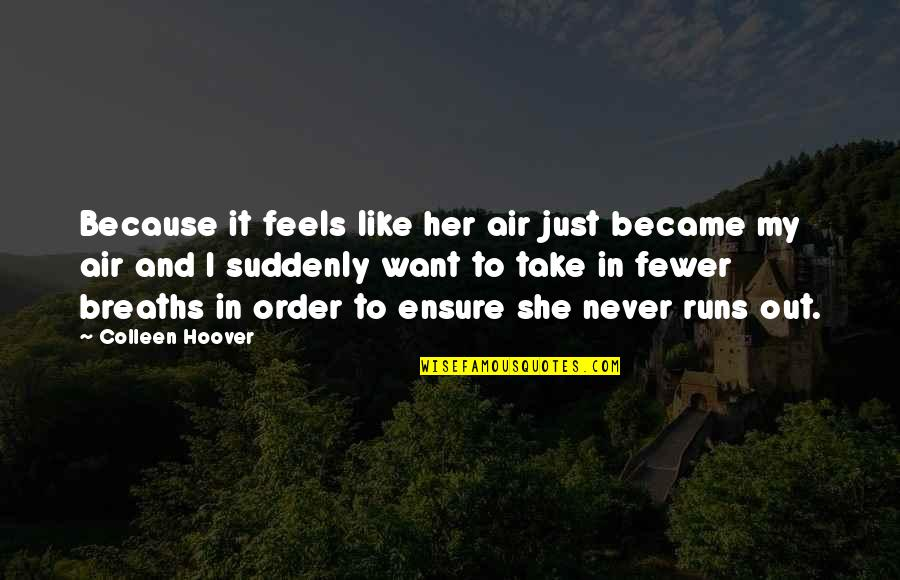 Because She Quotes By Colleen Hoover: Because it feels like her air just became