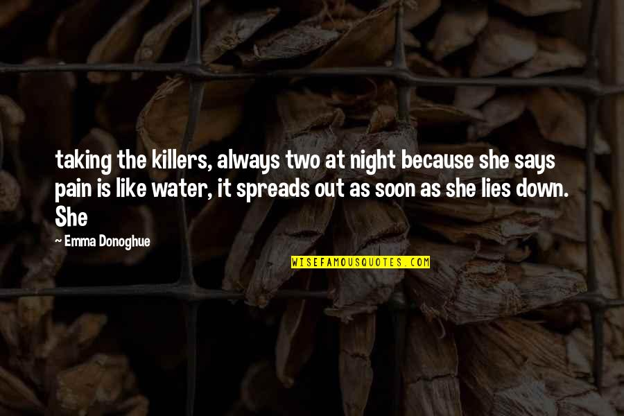 Because She Quotes By Emma Donoghue: taking the killers, always two at night because