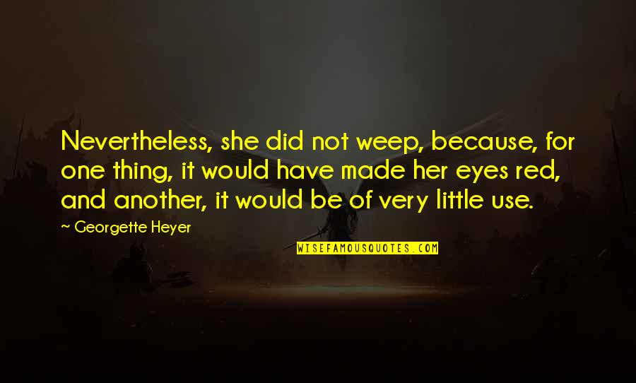Because She Quotes By Georgette Heyer: Nevertheless, she did not weep, because, for one