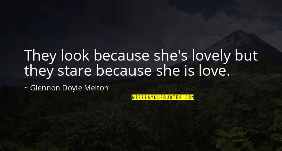 Because She Quotes By Glennon Doyle Melton: They look because she's lovely but they stare
