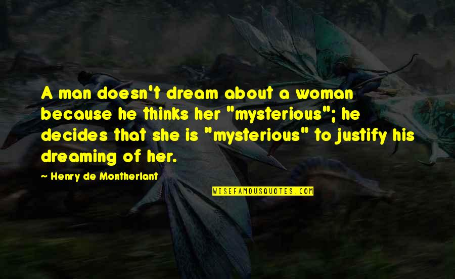 Because She Quotes By Henry De Montherlant: A man doesn't dream about a woman because