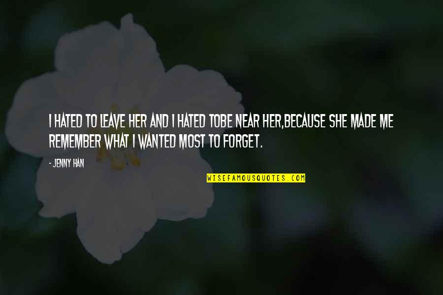 Because She Quotes By Jenny Han: I hated to leave her and I hated