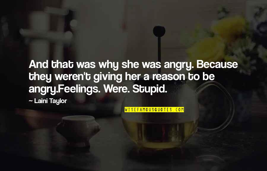 Because She Quotes By Laini Taylor: And that was why she was angry. Because