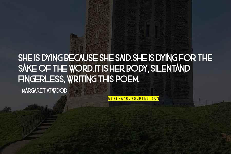 Because She Quotes By Margaret Atwood: She is dying because she said.She is dying