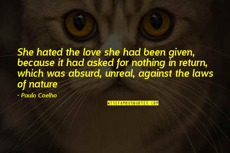 Because She Quotes By Paulo Coelho: She hated the love she had been given,
