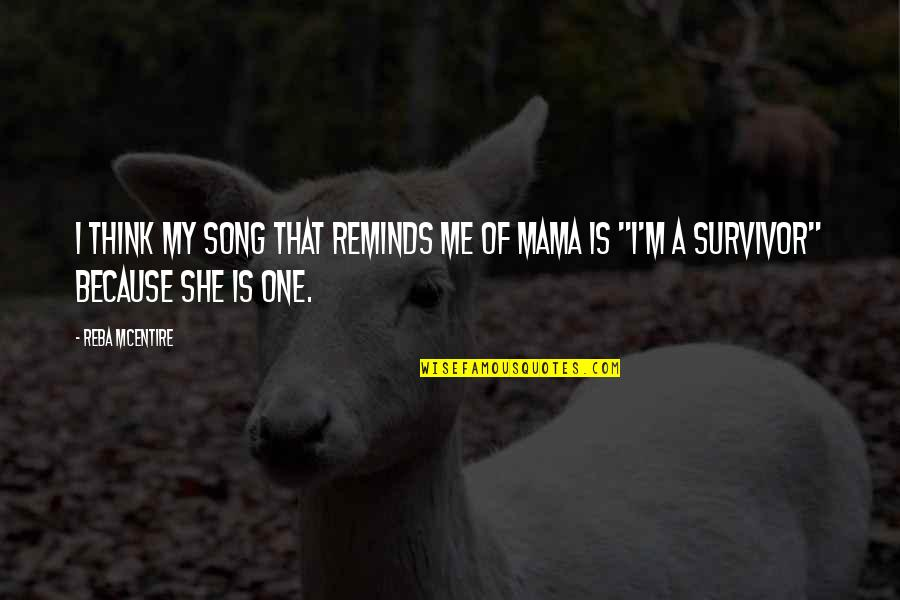 Because She Quotes By Reba McEntire: I think my song that reminds me of